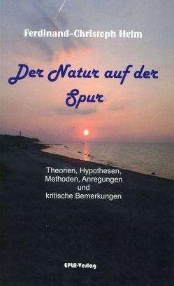 Der Natur auf der Spur von Heim,  Ferdinand-Christoph