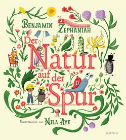 Der Natur auf der Spur von Aye,  Nila, Weber,  Susanne, Zephaniah,  Benjamin