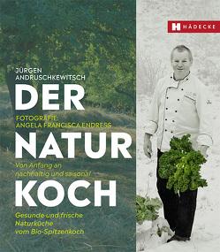 Der Naturkoch von Andruschkewitsch,  Jürgen, Endress,  Angela Francisca