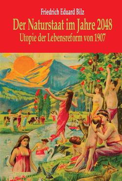 Der Naturstaat. Utopie von 1907 für das Jahr 2048 von Bilz,  Friedrich Eduard, Münch,  Detlef