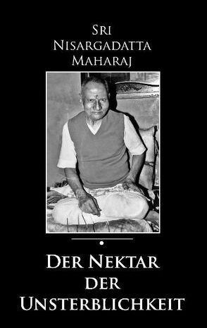 Der Nektar der Unsterblichkeit von Herbst,  Daniel, Maharaj,  Sri Nisargadatta