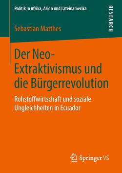 Der Neo-Extraktivismus und die Bürgerrevolution von Matthes,  Sebastian