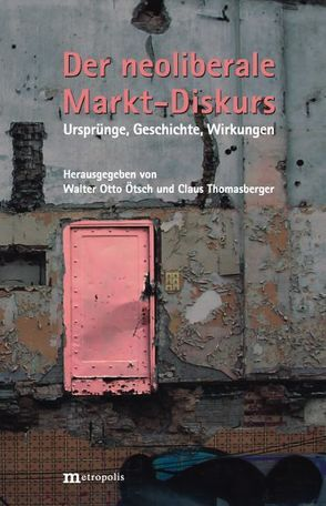 Der neoliberale Markt-Diskurs von Ötsch,  Walter Otto, Thomasberger,  Claus