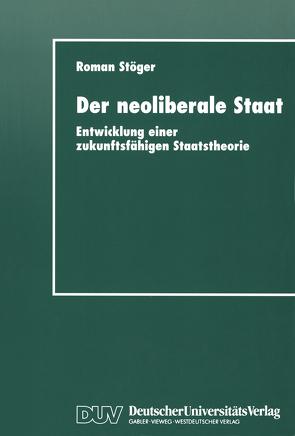 Der neoliberale Staat von Stöger,  Roman