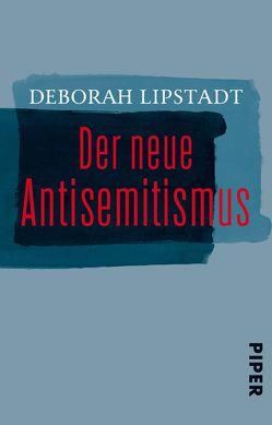 Der neue Antisemitismus von Lipstadt,  Deborah, Pauli,  Stephan