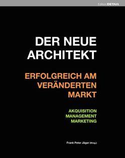 Der neue Architekt – Erfolgreich am veränderten Markt von Jäger,  Frank Peter