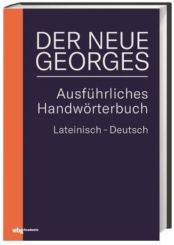 DER NEUE GEORGES Ausführliches Handwörterbuch Lateinisch – Deutsch von Baier,  Thomas, Dänzer,  Tobias, Georges,  Karl Ernst
