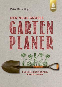 Der neue große Gartenplaner von Wirth,  Peter