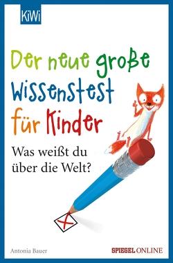 Der neue große Wissenstest für Kinder von Bauer,  Antonia, Mueller,  Daniel
