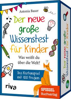 Der neue große Wissenstest für Kinder – Was weißt du über die Welt? von Bauer,  Antonia
