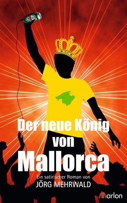 Der neue König von Mallorca von Mehrwald,  Jörg