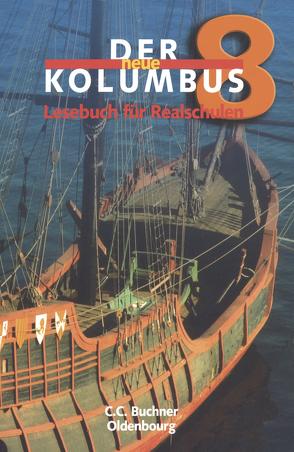 Der neue Kolumbus. Lesebuch für die sechstufige Realschule / Der neue Kolumbus 8 von Krischker,  Gerhard C., Rötzer,  Hans Gerd, Schwarz,  Peter