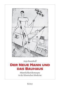 Der Neue Mann und das Bauhaus von Baumhoff,  Anja