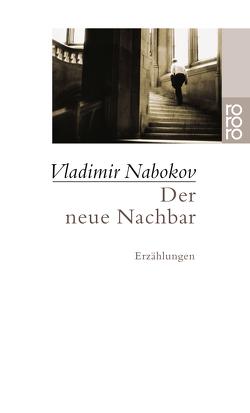 Der neue Nachbar von Nabokov,  Vladimir, Neuberger,  Jochen, Schwappach,  Blanche, Tietze,  Rosemarie, Urban,  Thomas, Zimmer,  Dieter E.