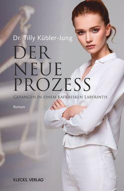 Der neue Prozess von Kübler-Jung,  Dr. Tilly