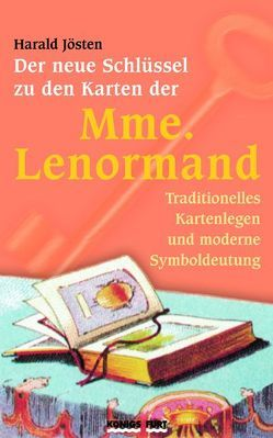 Der neue Schlüssel zu den Karten der Mme. Lenormand von Jösten,  Harald