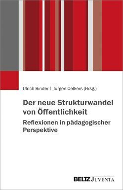 Der neue Strukturwandel von Öffentlichkeit. Reflexionen in pädagogischer Perspektive von Binder,  Ulrich, Oelkers,  Jürgen