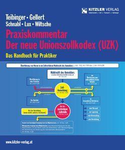 Der neue Unionszollkodex (UZK) von ADir Schnabl,  Rudolf, Dr. Gellert,  Lothar, Dr. Teibinger,  Gerold, Mag. Ing. Wiltsche,  Sebastian, Mag. Troger,  Andrea, Michael ,  Lux, Vonderbank,  Stefan