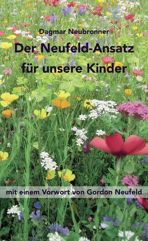 Der Neufeld-Ansatz für unsere Kinder von Neubronner,  Dagmar, Neufeld,  Gordon