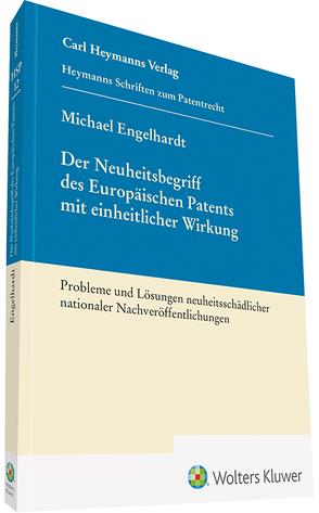 Der Neuheitsbegriff des Europäischen Patents mit einheitlicher Wirkung von Engelhardt,  Michael
