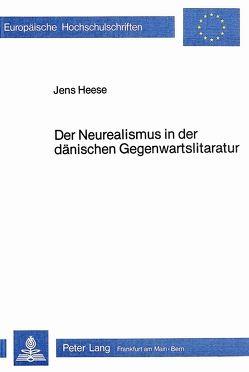 Der Neurealismus in der dänischen Gegenwartsliteratur von Heese,  Jens
