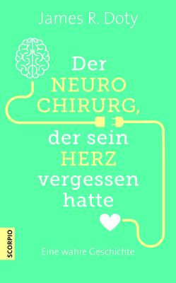 Der Neurochirurg, der sein Herz vergessen hatte von Borgmann,  Matthias, Doty,  James R.
