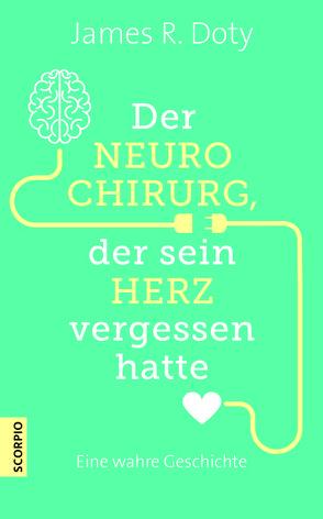 Der Neurochirurg, der sein Herz vergessen hatte von Borgmann,  Matthias D., Doty,  James R.