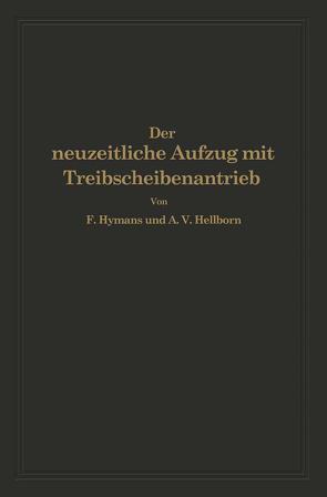 Der neuzeitliche Aufzug mit Treibscheibenantrieb von Hellborn,  A.V., Hymans,  F.