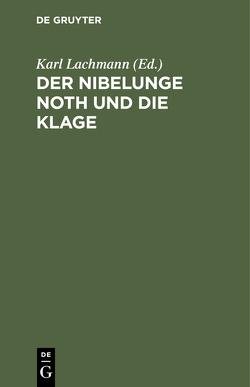 Der Nibelunge Noth und die Klage von Lachmann,  Karl