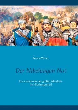 Der Nibelungen Not von Weber,  Roland