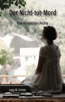 Der Nicht-tot-Mord von Grimm,  Lena M.