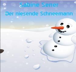 Der niesende Schneemann von Sener,  Sabine