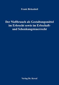 Der Nießbrauch als Gestaltungsmittel im Erbrecht sowie im Erbschaft- und Schenkungsteuerrecht von Birkenbeil,  Frank