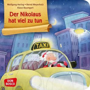 Der Nikolaus hat viel zu tun. Mini-Bilderbuch. von Baumgart,  Klaus, Hering,  Wolfgang, Meyerholz,  Bernd