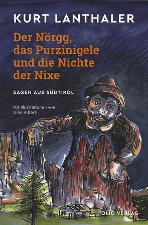 Der Nörgg, das Purzinigele und die Nichte der Nixe von Alberti,  Gino, Lanthaler,  Kurt