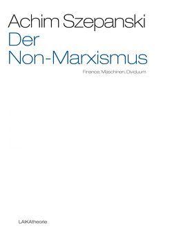 Der Non-Marxismus von Szepanski,  Achim