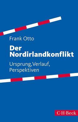 Der Nordirlandkonflikt von Otto,  Frank