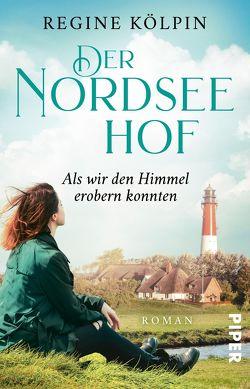 Der Nordseehof – Als wir den Himmel erobern konnten von Kölpin,  Regine