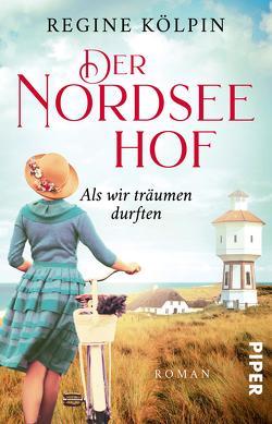 Der Nordseehof – Als wir träumen durften von Kölpin,  Regine