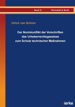 Der Normkonflikt der Vorschriften des Urheberrechtsgesetzes zum Schutz technischer Maßnahmen von van Schoor,  Ulrich