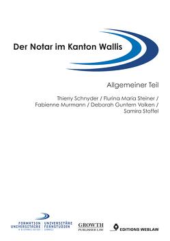 Der Notar im Kanton Wallis von Guntern Volken,  Deborah, Murmann,  Fabienne, Schnyder,  Thierry, Steiner,  Flurina Maria, Stoffel,  Samira