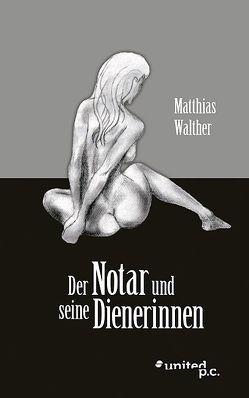 Der Notar und seine Dienerinnen von Walther,  Matthias