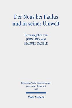 Der Nous bei Paulus und in seiner Umwelt von Frey,  Jörg, Nägele,  Manuel