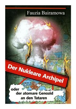 Der nukleare Archipel von Achijarow,  R, Bairamowa,  Fauzia, Kabirow,  Gosman, Taissina,  Alia