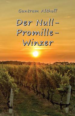 Der Null-Promille-Winzer von Althoff,  Guntram