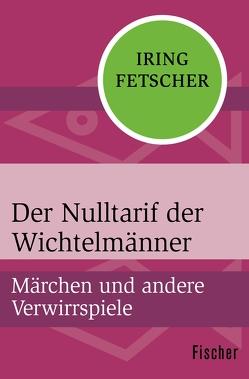Der Nulltarif der Wichtelmänner von Fetscher,  Iring