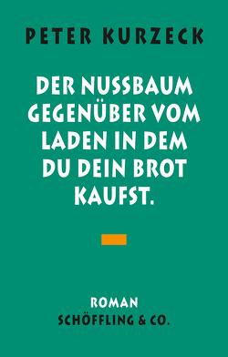 Der Nußbaum gegenüber vom Laden, in dem du dein Brot kaufst von Kurzeck,  Peter, Maier,  Andreas