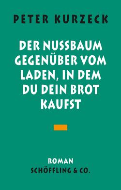 Der Nußbaum gegenüber vom Laden in dem du dein Brot kaufst von Kurzeck,  Peter, Maier,  Andreas