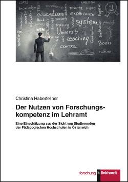 Der Nutzen von Forschungskompetenz im Lehramt von Haberfellner,  Christina