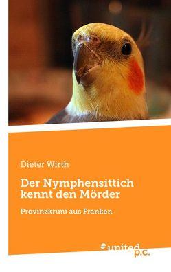 Der Nymphensittich kennt den Mörder von Wirth,  Dieter